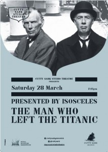The man who left the Titanic play poster for Saturday 28th March on board Cutty Sark